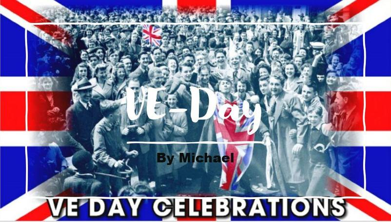 VE DAY  by Michael   Click Powerpoint link, below