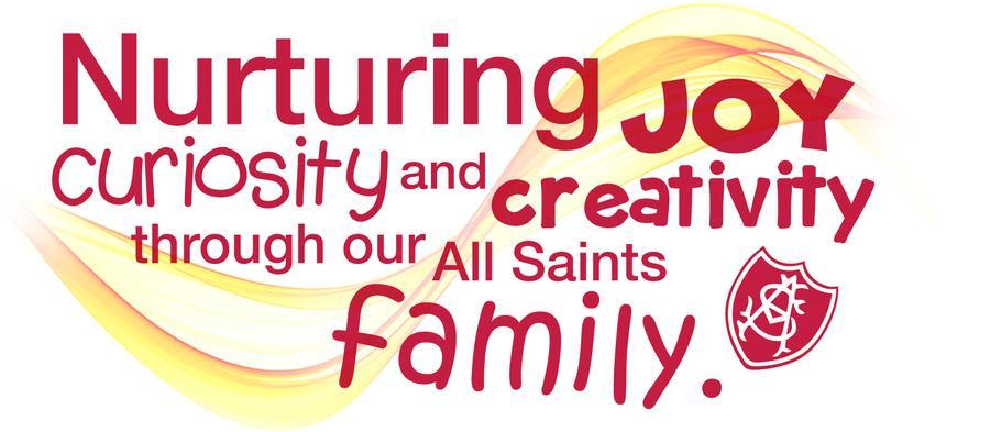 Nurturing joy curiosity and creativity through our All Saints family.