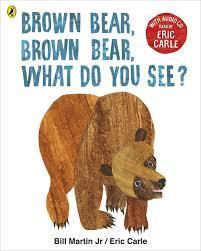 Brown Bear, Brown Bear  What Do You See? - Bill Martin Jnr and Eric Carle