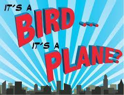 Is it a bird, is it a plane, no its a ....?