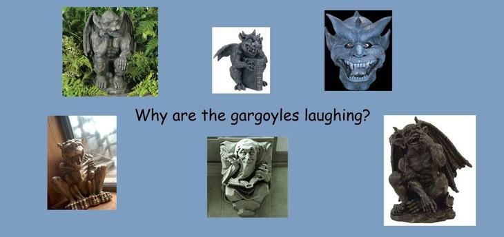 look at the laughing Gargoyles