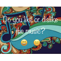 Do you like or dislike the music?