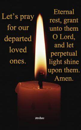 We say the Eternal Rest prayer.