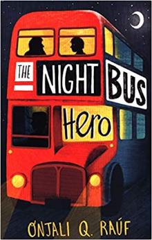 The Night Bus Hero by Onjali Q Rauf