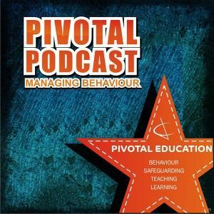 Pivotal Podcast – a weekly Podcast for all behaviour, safeguarding, teaching and learning