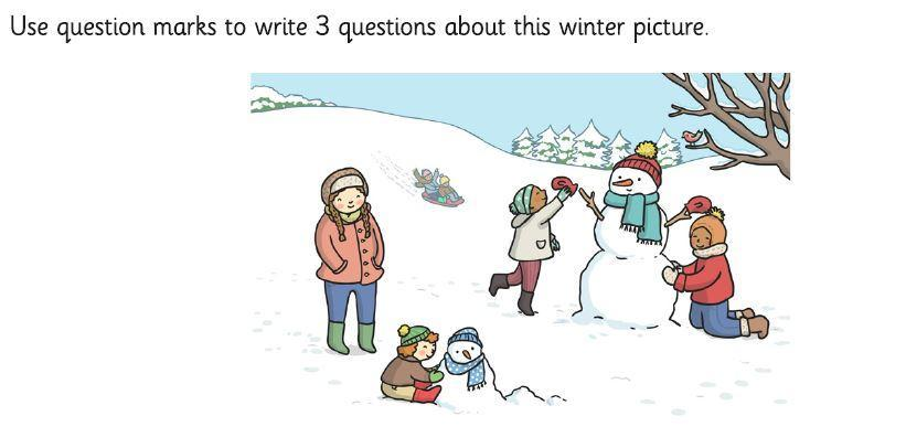 Can you think of 3 questions to ask - write them down - don't forget the question mark.