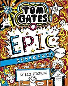 Tom Gates' Epic Adventrue by Liz Pichon - Age: 8+