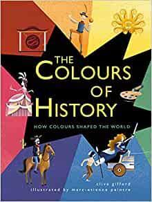 The Colours of History by Clive Gifford - Age 8+