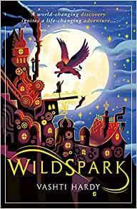 Wildspark by Vashti Hardy - Age 8+