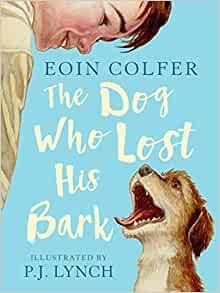 The Dog Who Lost His Bark by Eoin Colfer - Age: 7+