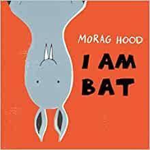 I am Bat by Morag Hood - Age: 3+