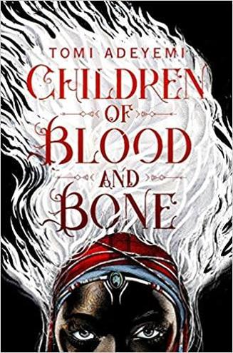 Children of Blood and Bone by Tomi Adeyemi 13+