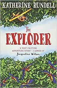 The Explorer by Katherine Rundell - Age 7+