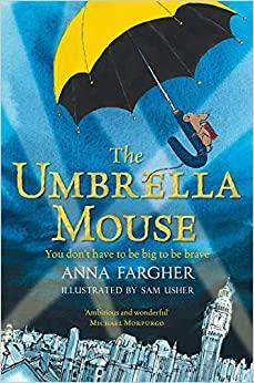 The Umbrella Mouse by Anna Fargher  - Age: 9+