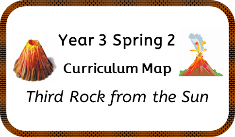 Year 3, Spring 2 Curriculum Map: Third Rock From the Sun !
