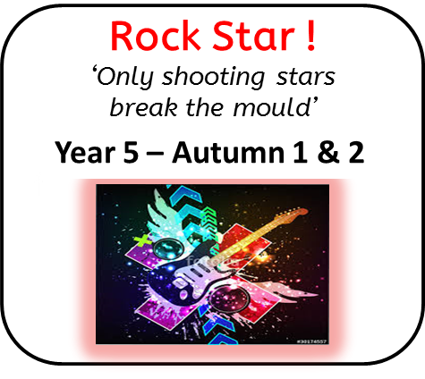 """Year 5 - Autumn 1 & 2: Rock Star ! """"Only shooting stars break the mould"""""""