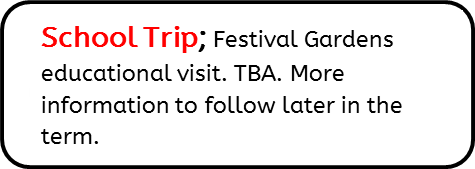 School Trip: Festival Gardens educational visit. TBA. More information to follow later in the term.
