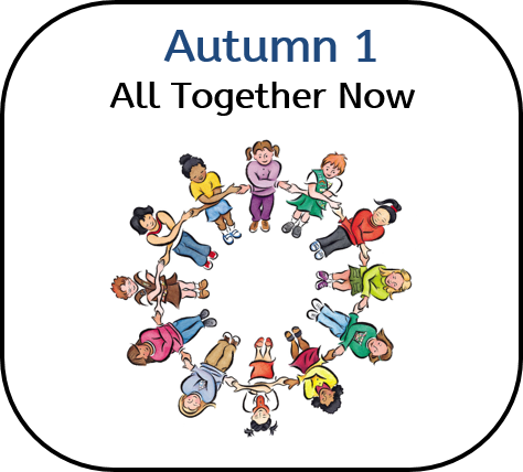 Reception Autumn 1: All Together Now