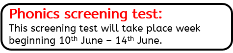 Phonics screening test:  This screening test will take place week beginning 10th June – 14th June.