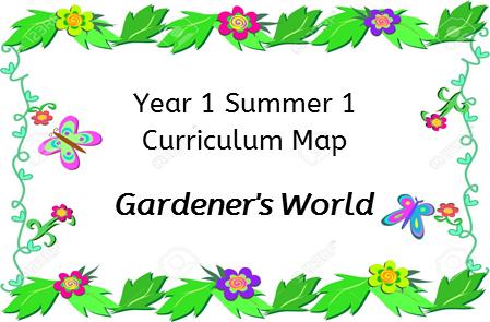 Year 1 Summer 1 Curriculum Map: Gardener's World