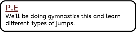 P.E: We'll be doing gymnastics this and learn different types of jumps.