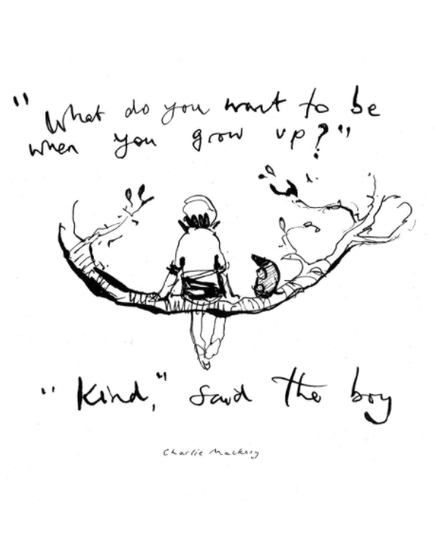 """""""What do you want to be when you grow up?"""" """"Kind"""" said the boy."""