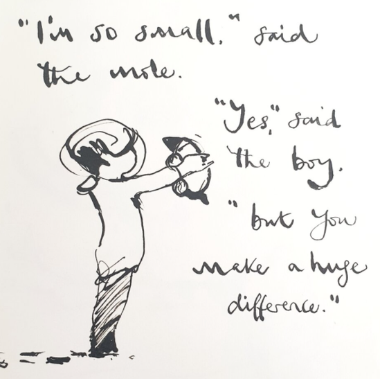 """""""I'm so small"""" said the mole. """"Yes"""" said the boy. """"But you make a huge difference"""""""