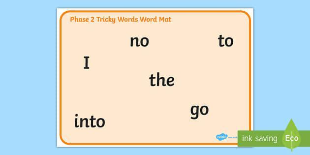 These are the tricky words we will learn through phase 2.