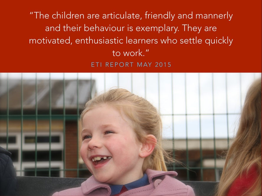 WE ARE DELIGHTED THAT WHAT WE HOPE FOR OUR CHILDREN IS RECOGNISED AS HAPPENING BY PEOPLE LIKE THE INSPECTORATE.