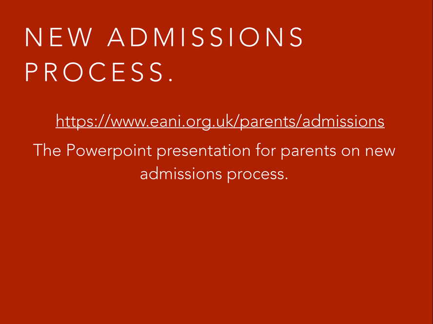 NOW FOR THE TECHNICAL BIT. LAST YEAR THE EA HAVE CHANGED HOW YOU APPLY FOR A PRIMARY SCHOOL PLACE. IT NEEDS TO BE DONE ONLINE. WE WILL BE HERE ON JANUARY 8TH TO ASSIST ANY PARENTS WHO MAY NEED A BIT OF A HAND WITH THE ONLINE PROCESS. THE PARENT PROTAL OPENS FOR ADMISSIONS ON JANUARY 7TH. IF IT IS YOUR INTENTION TO SEND YOUR CHILD TO OUR SCHOOL PLEASE FILL IN A FORM THAT WE WILL GIVE YOU TODAY, IT GIVES US A HEADS UP AS TO HOW MANY CHILDREN WE HOPE TO SEE NEXT SEPTEMBER.