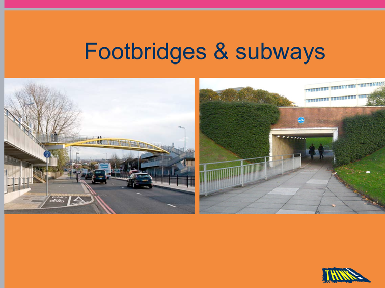 Footbridges go over roads and subways go under roads. These are safe places to cross.