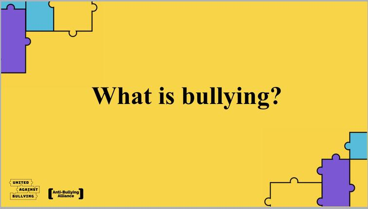 Can you tell someone what you think bullying is?