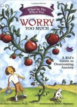 What to Do When You Worry Too Much - Dawn Huebner