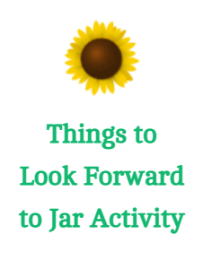 Have a go atb the Things to Look Forward to jar activity.